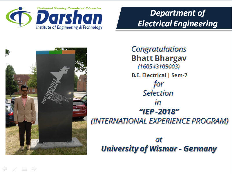 Bhatt Bhargav, the student of Semester-7 Electrical Engineering got selected under IEP – 2018 at University of Wismar - Germany.